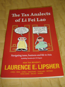 The Tax Analects of Li Fei Lao: Navigating Taxes, Business and Life in Asia, Including Taxation for US Expats