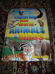 Exploring the Wild World of Animals & Birds: Marvels of Creation from a Torah Perspective, 2015 Edition