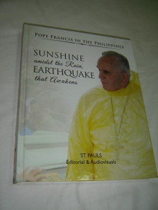 Sunshine amidst the Rain, Earthquake that Awakens – Pope Francis in the Philippines