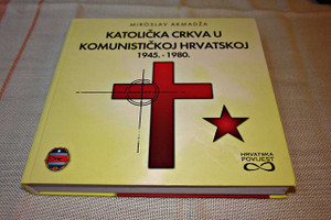 The Catholic Church in Communist Croatia 1945-1980, Croatian Language / History of Christianity in Croatia / Katolicka crkva u komunistickoj hrvatskoj 1945.-1980.