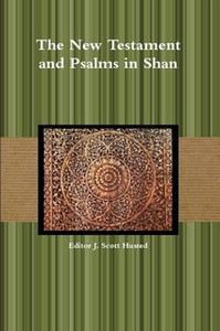 The New Testament and Psalms in Shan Language / Editor J. Scott Husted