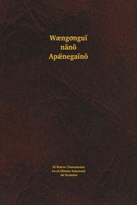 The New Testament in Wuaorani, a language of Ecuador / Wængonguï nänö Apæ̈negaïnö / Huaorani / Waorani / Elisabeth Elliot