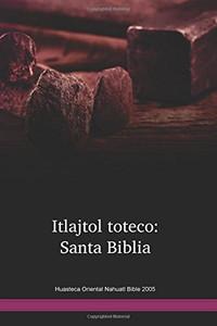 Huasteca Oriental Nahuatl Bible / Itlajtol toteco: Santa Biblia (NHEBI) / Mexico