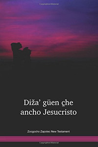 Zoogocho Zapotec New Testament / Diža' güen c̱he ancho Jesucristo (ZPQNT)  / Mexico