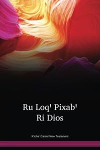 K'iche' Cantel New Testament / Ru Loqꞌ Pixabꞌ Ri Dios (QUCNNT) / Guatemala