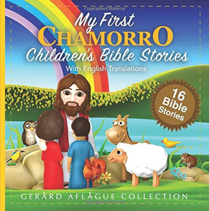 My First Chamorro Children's Bible Stories: With English Translations / 16 Bible Stories / Language of Guam and Nothern Mariana Islands