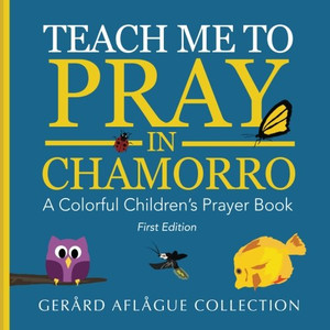 Teach Me to Pray in Chamorro: A Colorful Children's Prayer Book / Large Print / Gerard Aflague