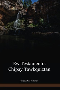 Chipaya New Testament / Ew Testamento: Chipay Tawkquiztan (CAPNT) / Bolivia