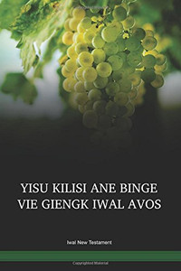 Iwal Language New Testament / Yisu Kilisi ane Binge Vie Giengk Iwal Avos (KBMNT) / Papua New Guinea / PNG