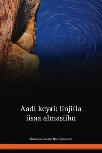 Maasina Fulfulde New Testament / Aadi keyri: linjiila iisaa almasiihu (FFMNT) / Mali
