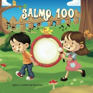 Salmo 100: Um salmo de louvor (A Bíblia para Crianças) (Volume 3) (Portuguese Edition) Paperback Large Print Agnes and Salem de Bezenac