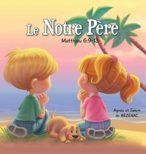 Le Notre Père (Chapitres de la Bible pour enfants) (Volume 2) (French Edition) Paperback Large Print Agnes and Salem de Bezenac