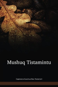Cajamarca Quechua Language New Testament / Mushuq Tistamintu (QVCNT) / Peru