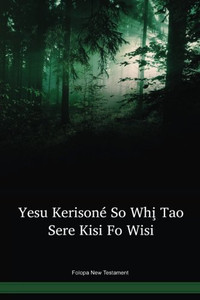 Folopa Language New Testament / Yesu Kerisoné So Whi̧ Tao Sere Kisi Fo Wisi (PPONT) / Papua New Guinea / PNG