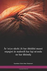 Querétaro Otomi Language New Testament / Àr 'ra'yo nkohi Jö har ñhöñhö maxei nto̱ngwi ár mahwifi har ha̱i m'onda ne har ñhömfo̱ (OTQNT) / Mexico