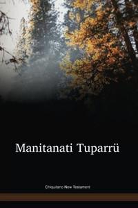 Chiquitano Language New Testament / Manitanati Tuparrü (CAXNT) / Santa Cruiz, Bolivia