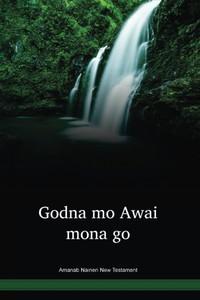 Amanab Naineri Language New Testament / Godna mo Awai mona go (AMNNT) / Papua New Guinea / PNG