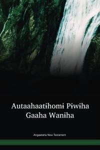 Angaataha Language New Testament / Autaahaatɨhomɨ Pɨwɨha Gaaha Wanɨha (AGMNT) / Papua New Guinea / PNG