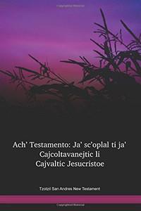 Tzotzil San Andres Language New Testament / Ach' Testamento: Ja' sc'oplal ti ja' Cajcoltavanejtic li Cajvaltic Jesucristoe (TZONT) / Mexico