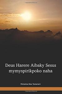Rikbaktsa Language New Testament / Deus Harere Aibaky Sesus mymyspirikpoko naha (RKBNT) / Brazil