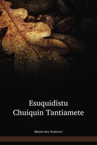 Matsés Language New Testament / Esuquidistu Chuiquin Tantiamete (MCFNT) / Peru, Brazil