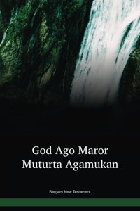 Bargam Language New Testament / God ago maror muturta agamukan (MLPNT) / Papua New Guinea / PNG