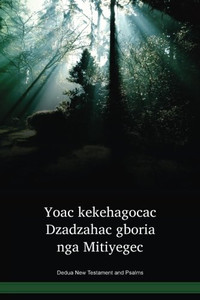 Dedua Language New Testament and Psalms / Yoak kekehagocac Dzadzahac gboria nga Mitiyegec (DEDNTPO) / Papua New Guinea / PNG