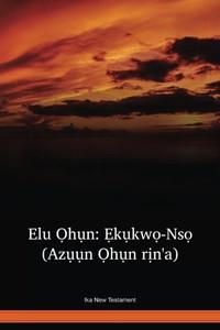 Ika Language New Testament / Elu Ọhụn: Ẹkụkwọ-Nsọ (Azụụn Ọhụn rịn'a) (IKKNT) / Nigeria