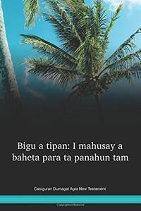 Casiguran Dumagat Agta Language New Testament / Bigu a tipan: I mahusay a baheta para ta panahun tam (DGCNT) / Philippines