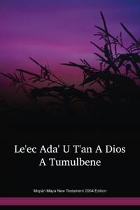 Mopán Maya Language New Testament 2004 Edition / Le'ec Ada' U T'an A Dios A Tumulbene (MOPNT) / Belize, Guatemala