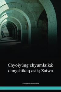 Zaiwa Language New Testament / Chyoiyúng chyumlaiká: dangshikaq asik; Zaiwa (ATBNT) / China, Burma