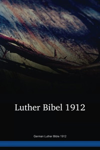 German Luther Bible 1912 / Lutherbibel 1912 (DELUT) / Central Europe