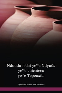 Tepeuxila Cuicatec Language New Testament / Nduudu n'dai yeⁿ'e Ndyuūs yeⁿ'e cuicateco yeⁿ'e Tepeuxila (CUXNT) / The Bible in Cuicatec, Tepeuxila / Mexico