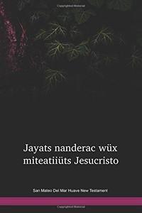 San Mateo Del Mar Huave Language New Testament / Jayats nanderac wüx miteatiiüts Jesucristo (HUVNT) / San Mateo Del Mar Huave 1996 Edition / Mexico