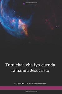Pinotepa Nacional Mixtec Language New Testament / Tutu chaa cha iyo cuenda ra hahnu Jesucristo (MIONT) / Pinotepa Nacional Mixtec 2013 Edition / Mexico