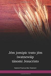 Highland Popoluca Language New Testament / Jém jomipɨc trato jém iwatnewɨɨp tánomi Jesucristo (POIWBT) / Highland Popoluca New Testament (2009) / Mexico