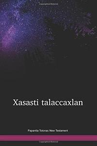 Papantla Totonac New Testament / Xasasti Talaccaxlan (TOPWBT) / New Testament in Totonaco de Papantla / Mexico