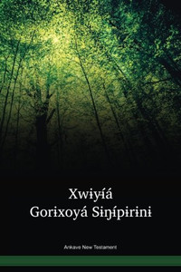 Ankave Language New Testament / Xwɨyɨá́ Gorɨxoyá Sɨŋɨṕɨrɨnɨ Yayɨyá Pɨńé (AAKWBT) / Ankave 1990 Edition / Papua New Guinea