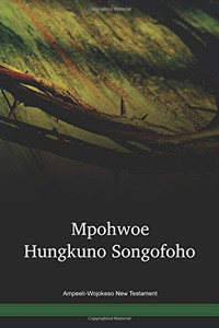 Ampeeli-Wojokeso Language New Testament / Mpohwoe Hungkuno Songofoho (APZWBT) / Safeyoka 1988 Edition / Papua New Guinea