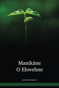 Awa Language New Testament / Manikáne O Ehwehne (AWBTBL) / Awa 2002 Edition / Papua New Guinea