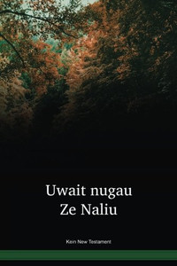 Kein Language New Testament / Uwait nugau Ze Naliu (BMHWBT) / Kein 2005 Edition / Papua New Guinea