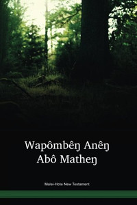 Malei-Hote Language New Testament / Wapômbêŋ Anêŋ Abô Matheŋ (HOTWBT) / The New Testament in Hote / Papua New Guinea