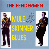 FENDERMEN - MULE SKINNER BLUES