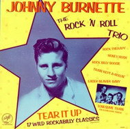 JOHNNY BURNETTE AND THE ROCK N' ROLL TRIO - TEAR IT UP