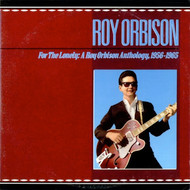 ROY ORBISON - FOR THE LONELY ANTHOLOGY: 1955-66