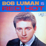 BOB LUMAN - IS RED HOT