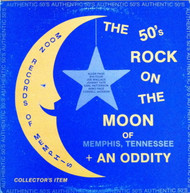 THE 50s ROCK ON THE MOON OF MEMPHIS TENNESSEE PLUS AN ODDITY