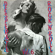 DESPERATE ROCK AND ROLL VOL. 6