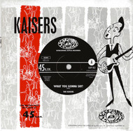 KAISERS - WHAT YOU GONNA SAY / YOU DON'T CARE