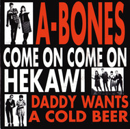 A-BONES - COME ON COME ON / HEKAWI / DADDY WANTS A COLD BEER